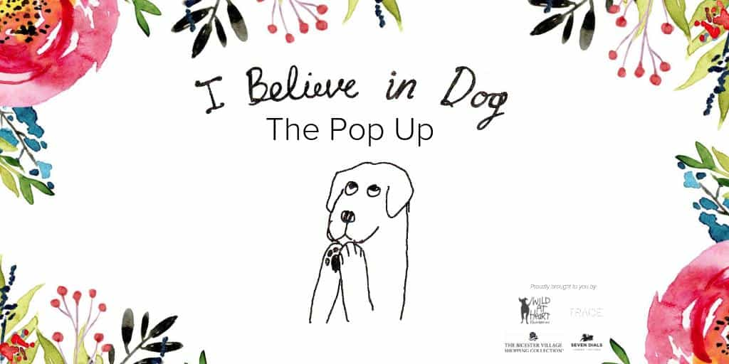 I Believe in Dog Pop-up Wild at Heart Foundation